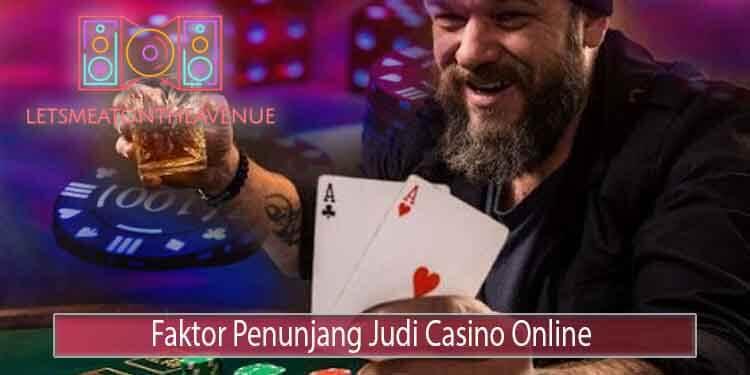 Inilah-Faktor-Penunjang-dalam-Permainan-Casino-Online-1
