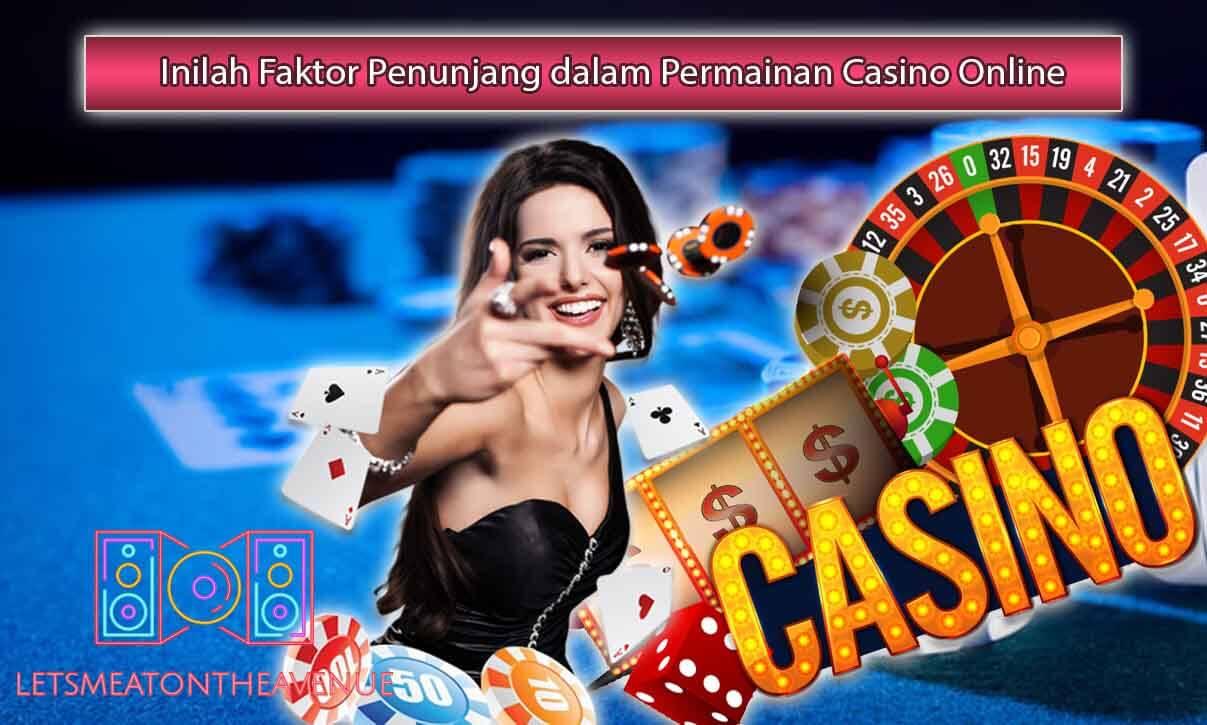 Inilah Faktor Penunjang dalam Permainan Casino Online